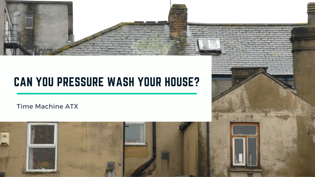 Can you pressure wash your house?   With a background image of a dirty outside of home